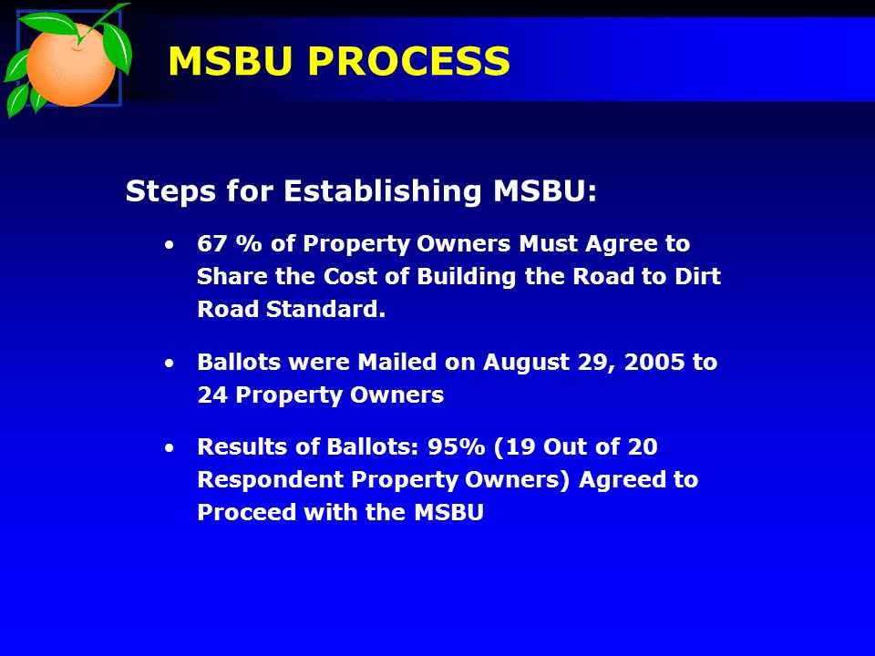 Steps for Establishing MSBU: 67 % of Property Owners Must Agree to Share the Cost of Building the Road to Dirt Road Standard.