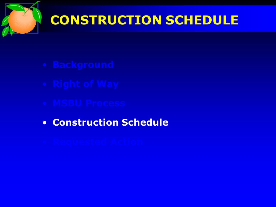 CONSTRUCTION SCHEDULE Background Right of Way MSBU Process Construction Schedule Requested Action