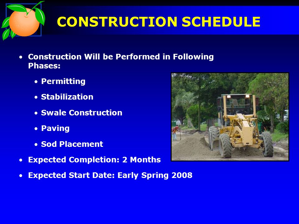 CONSTRUCTION SCHEDULE Construction Will be Performed in Following Phases: Permitting Stabilization Swale Construction Paving Sod Placement Expected Completion: 2 Months Expected Start Date: Early Spring 2008