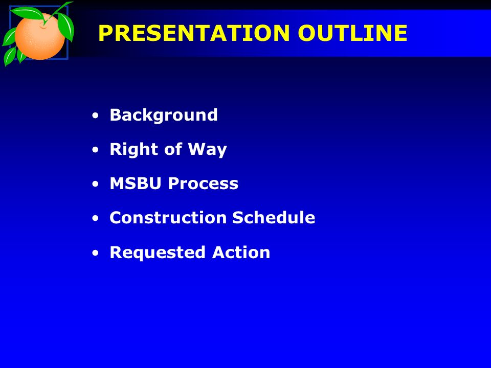 PRESENTATION OUTLINE Background Right of Way MSBU Process Construction Schedule Requested Action