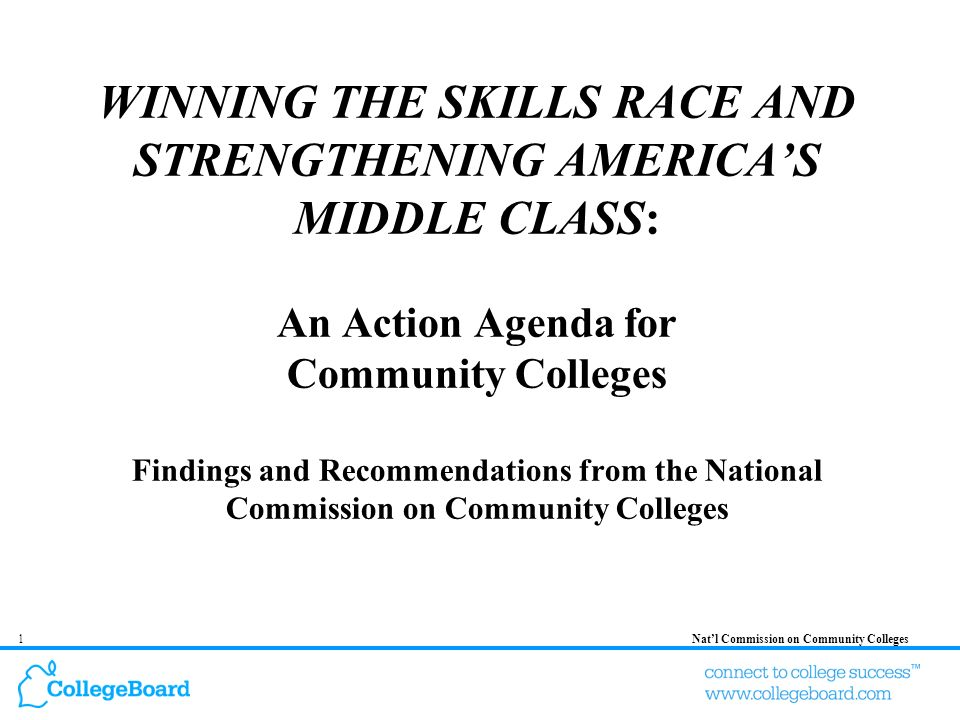 12Natl Commission on Community Colleges Commission Findings: Community colleges face obstacles to continued success… Rising costs Mismatch between demands and resources A culture that has traditionally emphasized student access more than student success The challenge of monitoring student outcomes