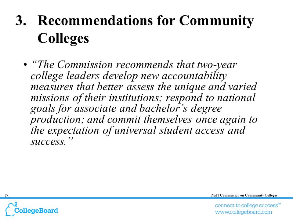 19Natl Commission on Community Colleges 3.Recommendations for Community Colleges The Commission recommends that two-year college leaders develop new a