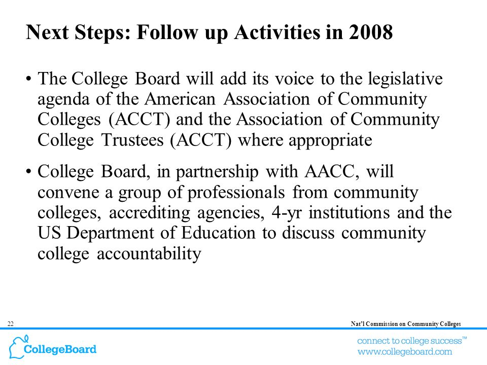 22Natl Commission on Community Colleges Next Steps: Follow up Activities in 2008 The College Board will add its voice to the legislative agenda of the