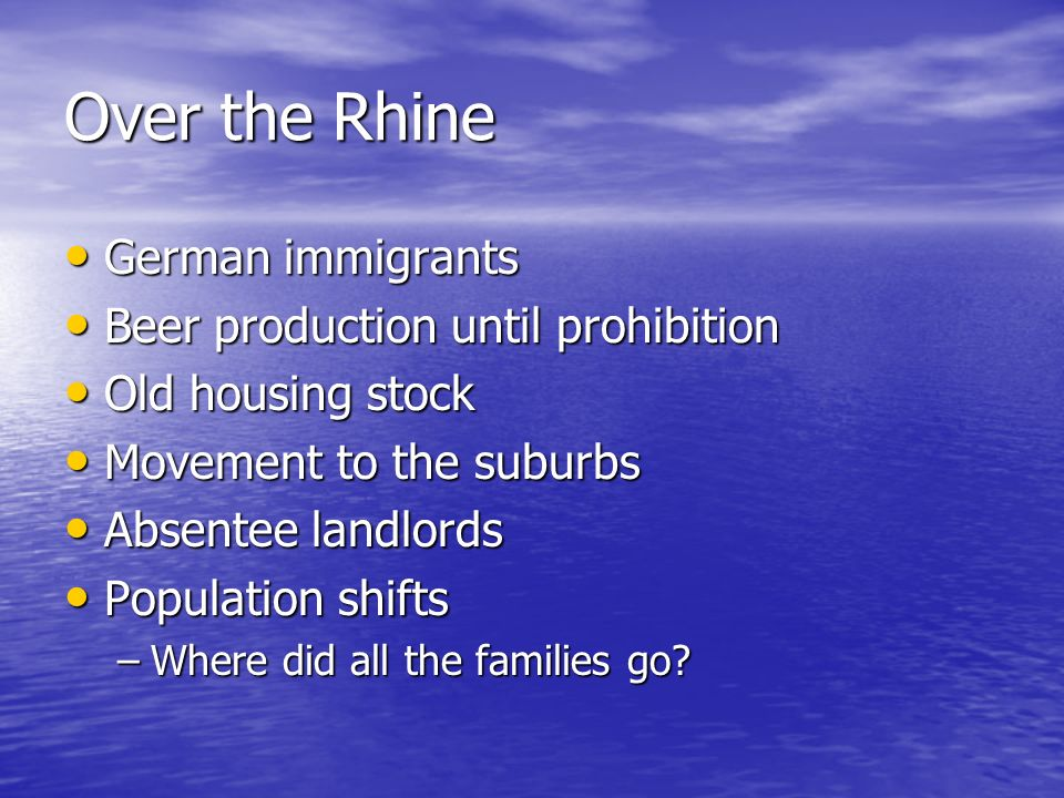 Over the Rhine German immigrants German immigrants Beer production until prohibition Beer production until prohibition Old housing stock Old housing s