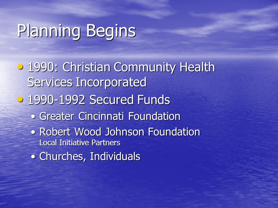 Planning Begins 1990: Christian Community Health Services Incorporated 1990: Christian Community Health Services Incorporated 1990-1992 Secured Funds