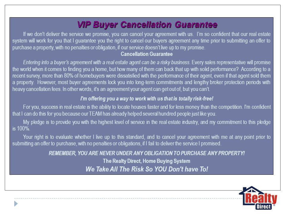 VIP Buyer Cancellation Guarantee If we don t deliver the service we promise, you can cancel your agreement with us.
