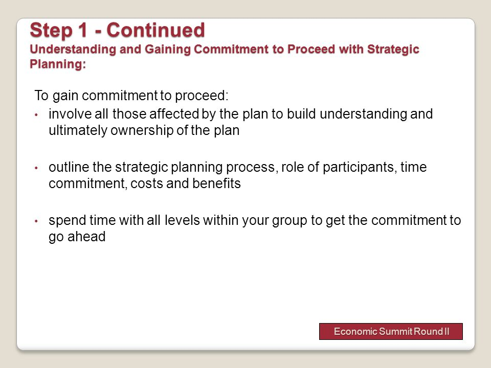 To gain commitment to proceed: involve all those affected by the plan to build understanding and ultimately ownership of the plan outline the strategi