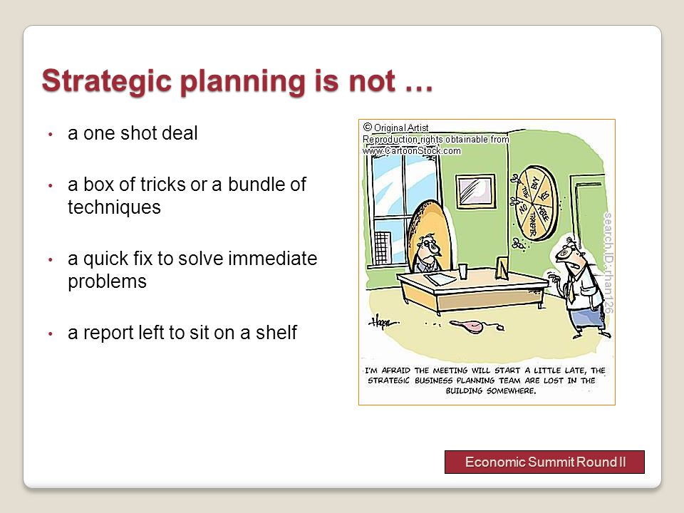 Strategic planning is not … a one shot deal a box of tricks or a bundle of techniques a quick fix to solve immediate problems a report left to sit on