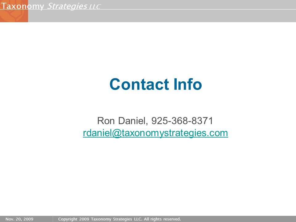 Strategies LLC Taxonomy Nov. 20, 2009Copyright 2009 Taxonomy Strategies LLC. All rights reserved. Contact Info Ron Daniel, 925-368-8371 rdaniel@taxono
