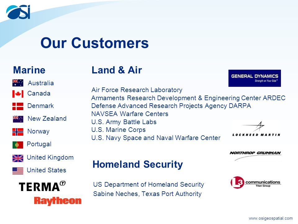www.osigeospatial.com Our Customers Marine Land & Air Air Force Research Laboratory Armaments Research Development & Engineering Center ARDEC Defense Advanced Research Projects Agency DARPA NAVSEA Warfare Centers U.S.
