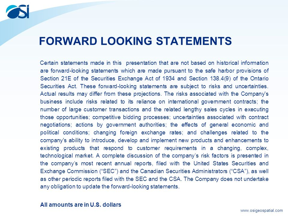 FORWARD LOOKING STATEMENTS Certain statements made in this presentation that are not based on historical information are forward-looking statements which are made pursuant to the safe harbor provisions of Section 21E of the Securities Exchange Act of 1934 and Section 138.4(9) of the Ontario Securities Act.