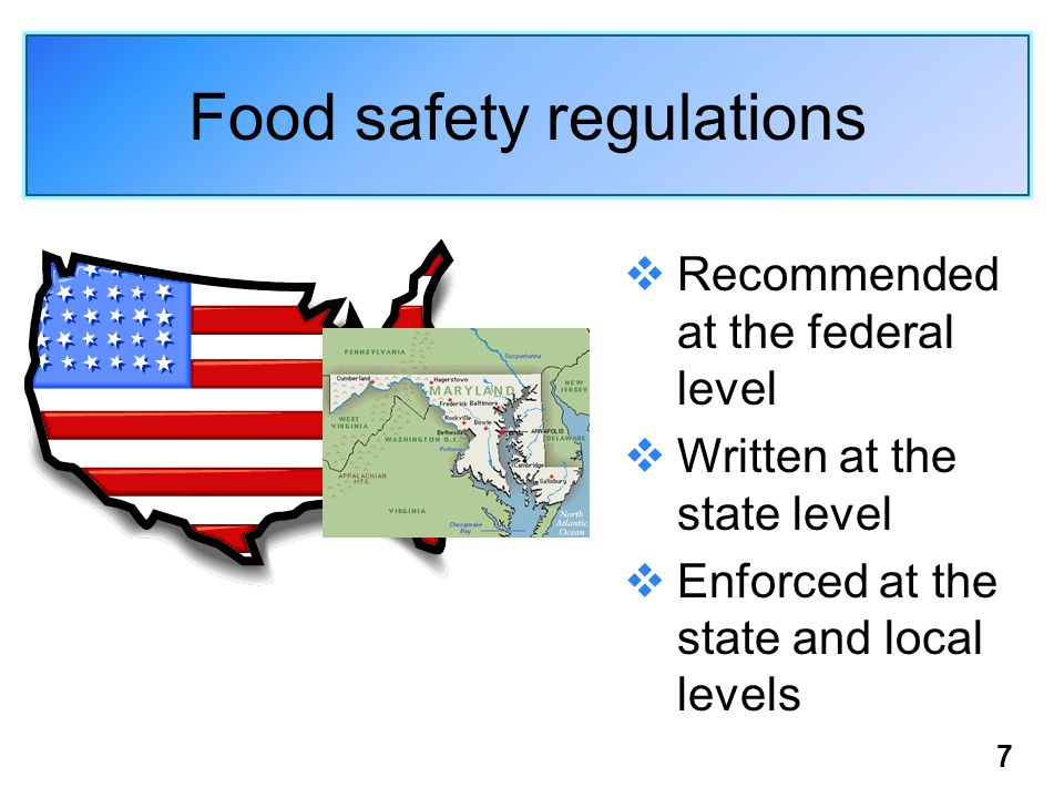 Food safety regulations Recommended at the federal level Written at the state level Enforced at the state and local levels 7