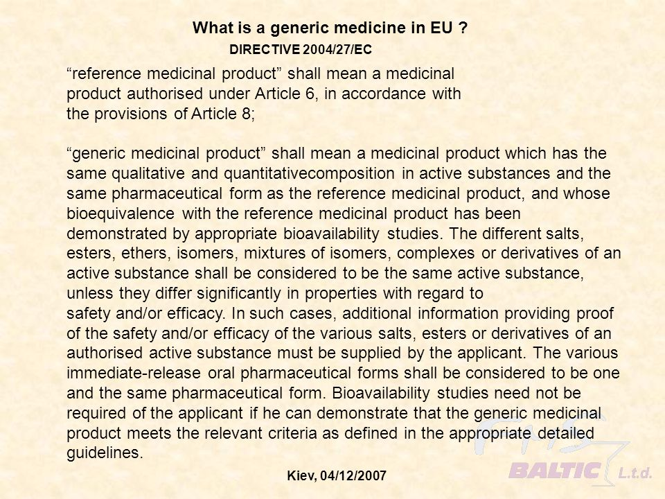 Kiev, 04/12/2007 What is a generic medicine in EU ? reference medicinal product shall mean a medicinal product authorised under Article 6, in accordan