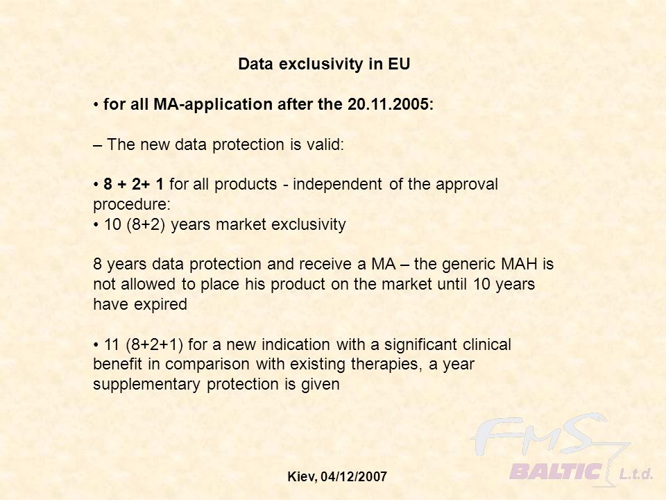 Kiev, 04/12/2007 Data exclusivity in EU for all MA-application after the 20.11.2005: – The new data protection is valid: 8 + 2+ 1 for all products - i
