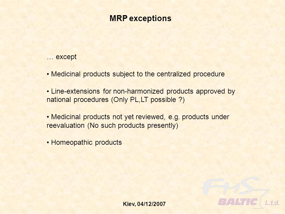 Kiev, 04/12/2007 … except Medicinal products subject to the centralized procedure Line-extensions for non-harmonized products approved by national pro