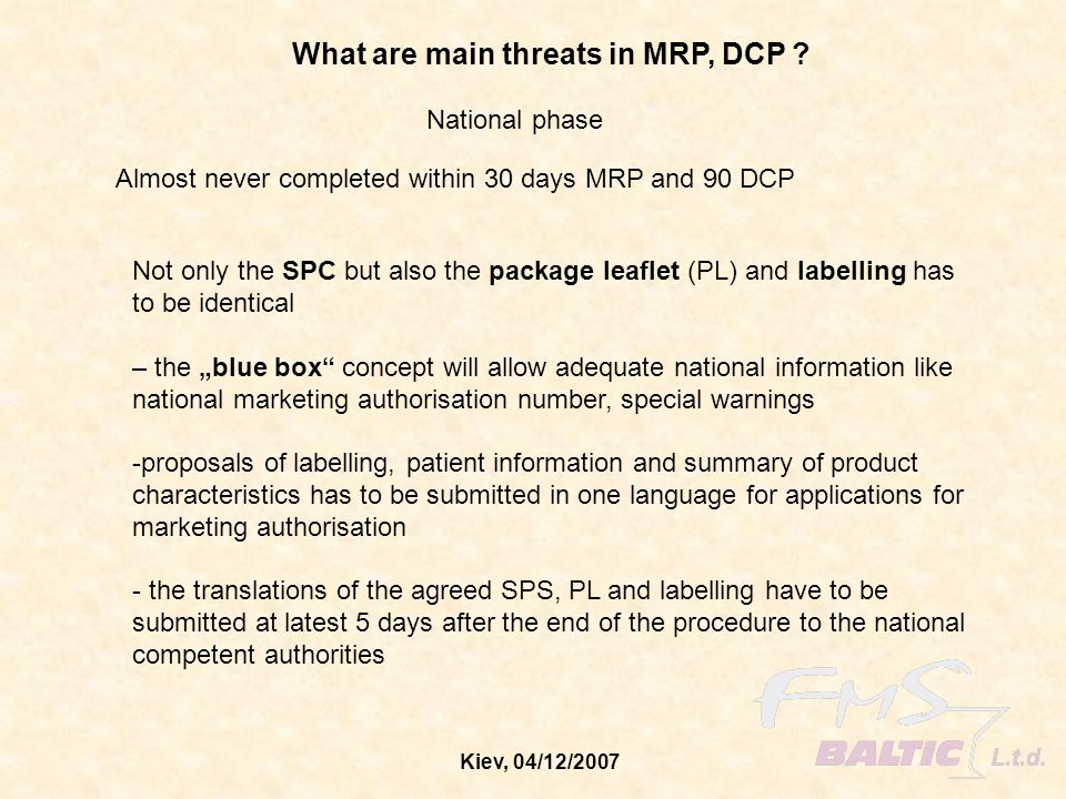 Kiev, 04/12/2007 What are main threats in MRP, DCP ? National phase Almost never completed within 30 days MRP and 90 DCP Not only the SPC but also the