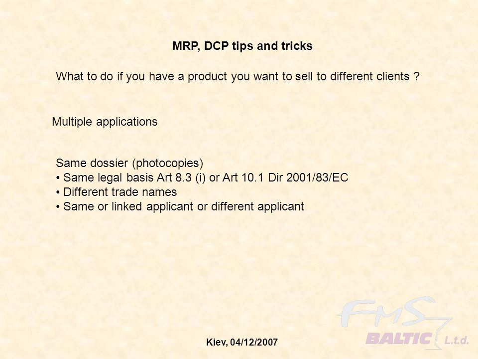 Kiev, 04/12/2007 MRP, DCP tips and tricks What to do if you have a product you want to sell to different clients ? Same dossier (photocopies) Same leg