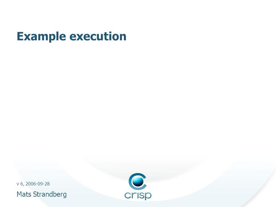 v 6, 2006-09-28 Mats Strandberg Example execution