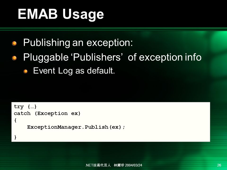 .NET 2004/03/24 26 EMAB Usage Publishing an exception: Pluggable Publishers of exception info Event Log as default. try {…} catch (Exception ex) { Exc
