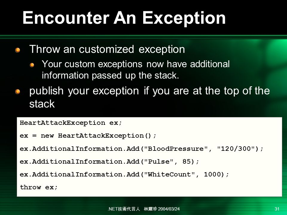 .NET 2004/03/24 31 Encounter An Exception Throw an customized exception Your custom exceptions now have additional information passed up the stack. pu