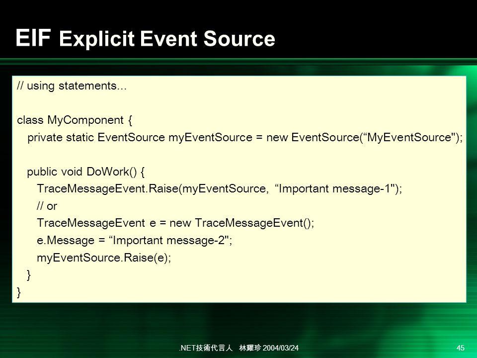 .NET 2004/03/24 45 EIF Explicit Event Source // using statements...