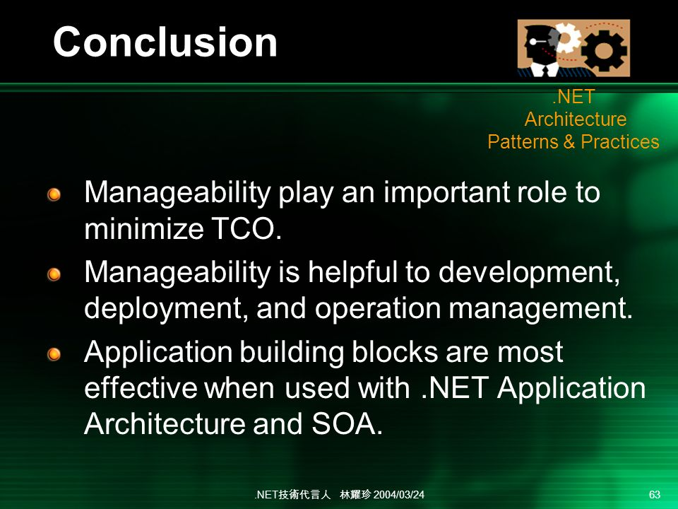 .NET 2004/03/24 63 Conclusion Manageability play an important role to minimize TCO. Manageability is helpful to development, deployment, and operation