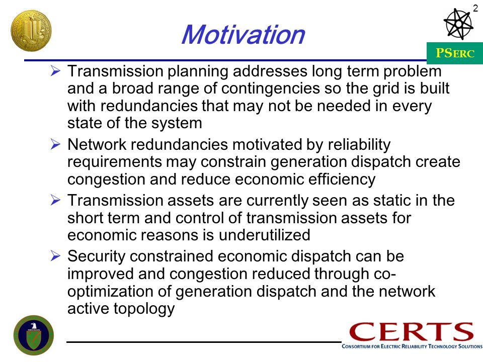 PS ERC 2 Motivation Transmission planning addresses long term problem and a broad range of contingencies so the grid is built with redundancies that m