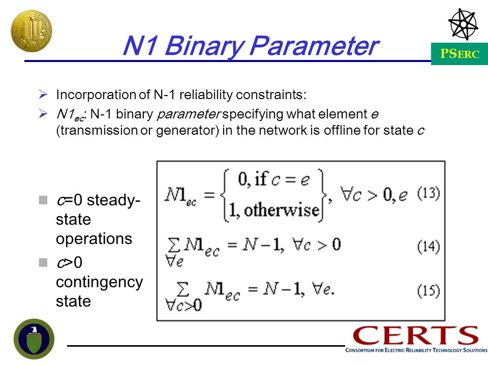 PS ERC N1 Binary Parameter Incorporation of N-1 reliability constraints: N1 ec : N-1 binary parameter specifying what element e (transmission or gener