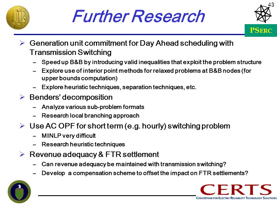 PS ERC 43 Further Research Generation unit commitment for Day Ahead scheduling with Transmission Switching –Speed up B&B by introducing valid inequali