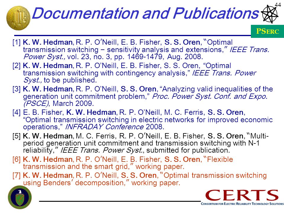 PS ERC 44 Documentation and Publications [1] K. W. Hedman, R. P. O Neill, E. B. Fisher, S. S. Oren, Optimal transmission switching – sensitivity analy