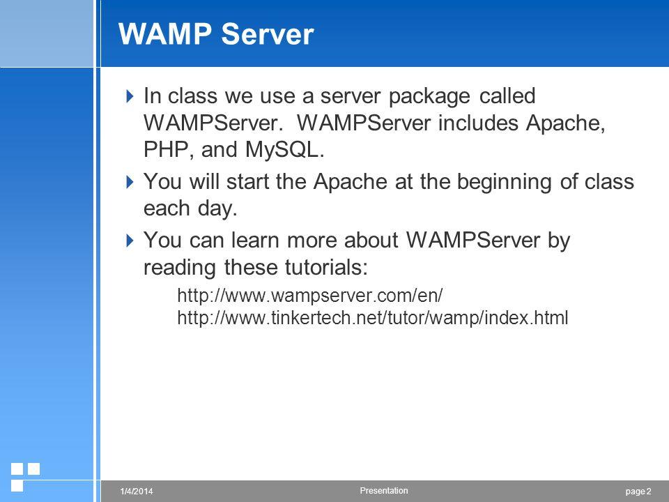 page 31/4/2014 Presentation WAMP Server Download http://www.wampserver.com/en/download.php WampServer is a Windows web development environment.