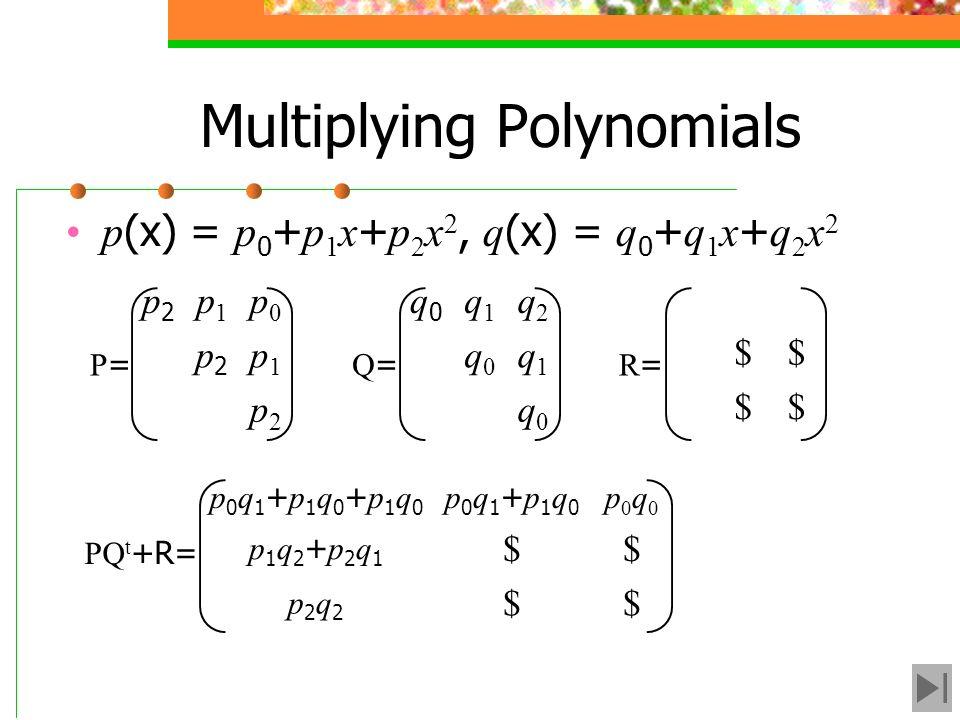 Multiplying Polynomials p (x) = p 0 + p 1 x + p 2 x 2, q (x) = q 0 + q 1 x + q 2 x 2 p2p2 p1p1 p0p0 p2p2 p1p1 p2p2 P=P= q0q0 q1q1 q2q2 q0q0 q1q1 q0q0