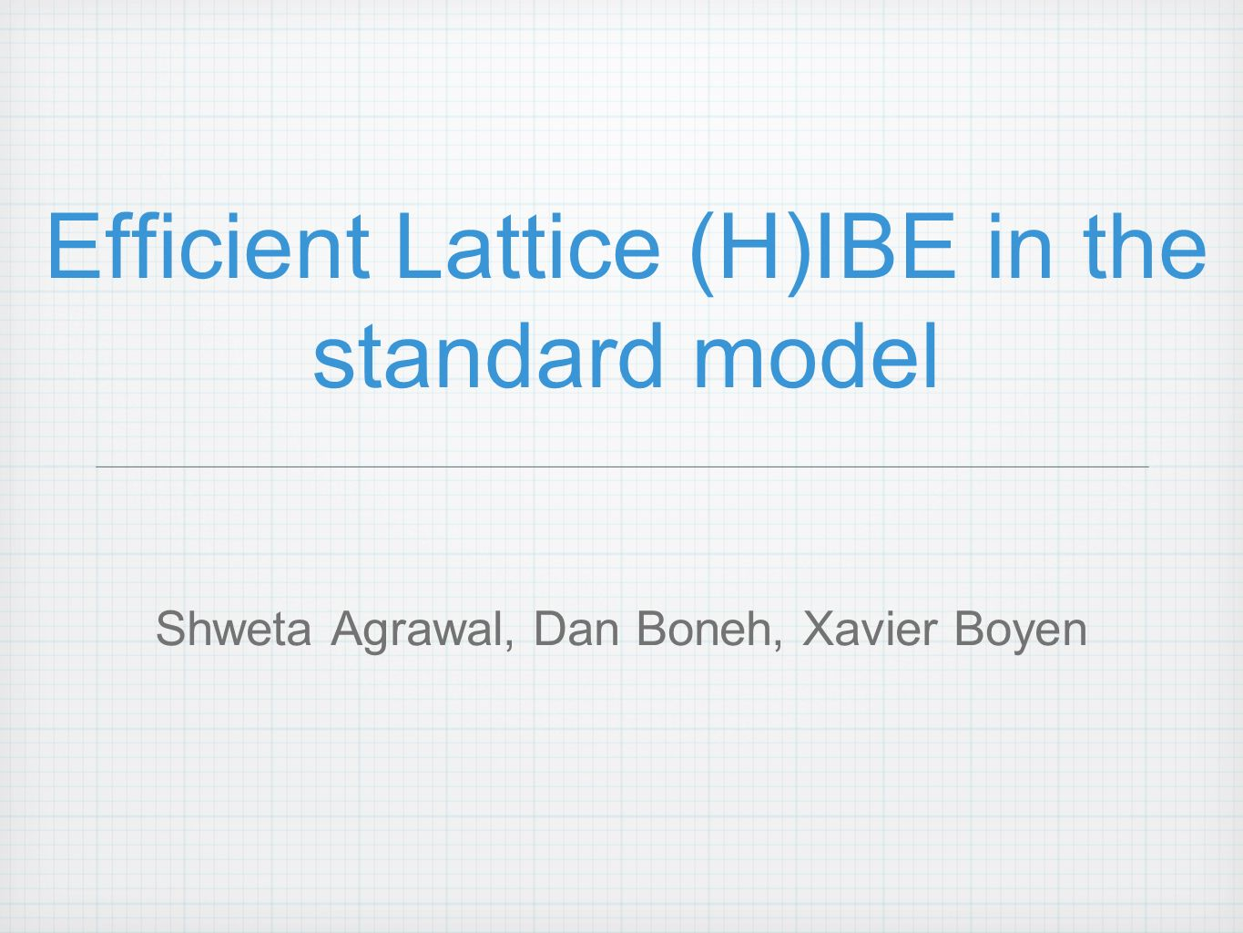 Efficient Lattice (H)IBE in the standard model Shweta Agrawal, Dan Boneh, Xavier Boyen