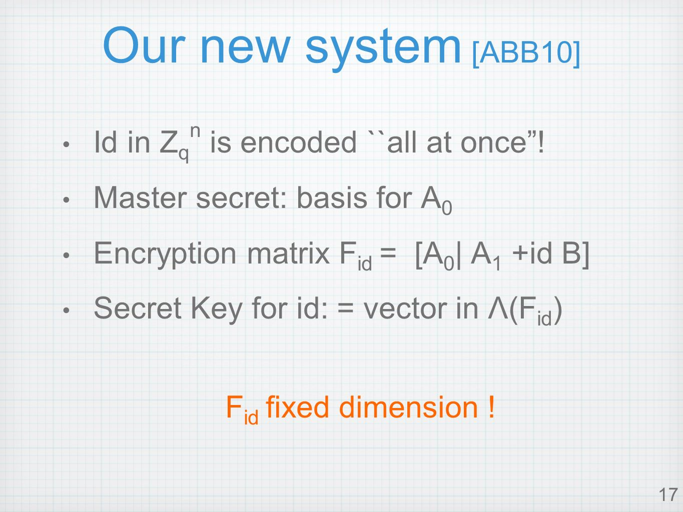 17 Our new system [ABB10] Id in Z q n is encoded ``all at once.