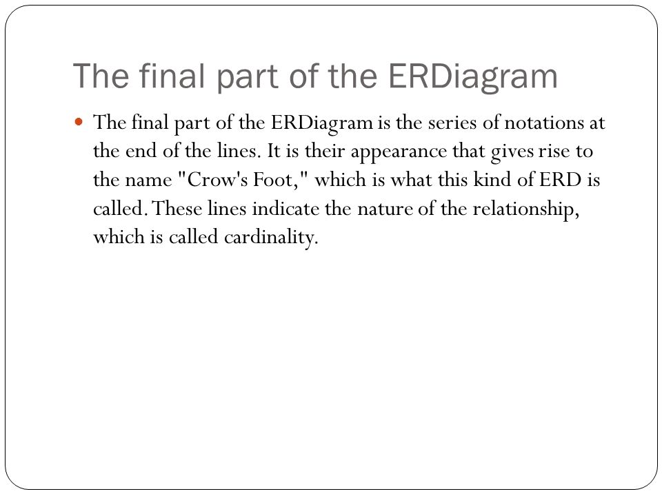The final part of the ERDiagram The final part of the ERDiagram is the series of notations at the end of the lines. It is their appearance that gives