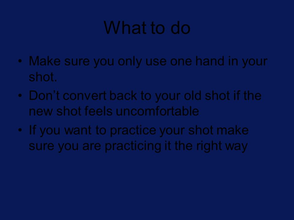 What to do Make sure you only use one hand in your shot.