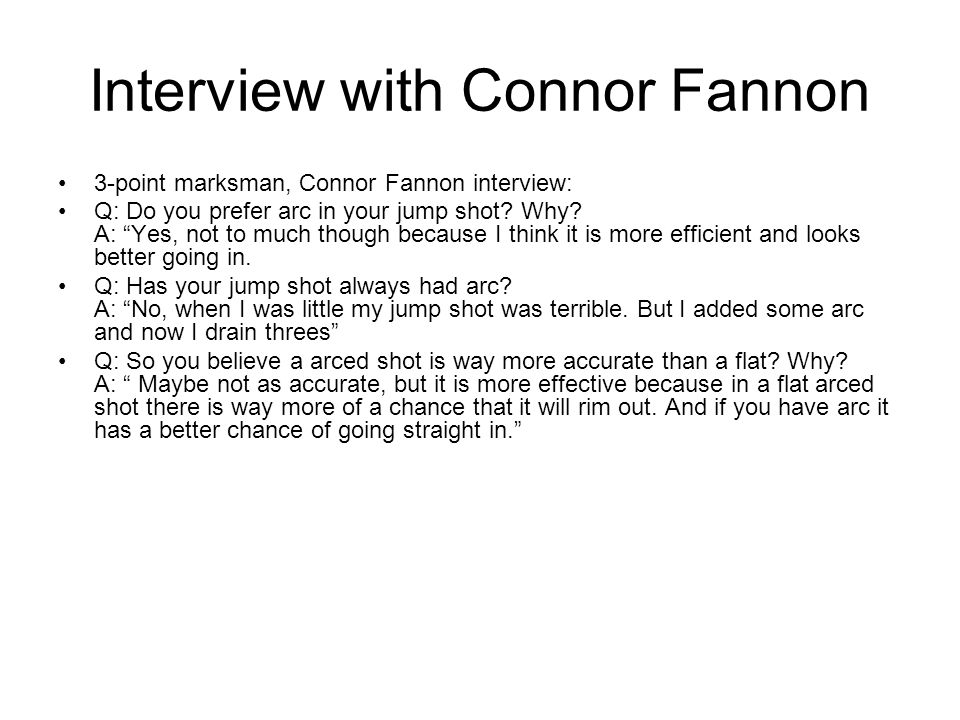 Interview with Connor Fannon 3-point marksman, Connor Fannon interview: Q: Do you prefer arc in your jump shot.