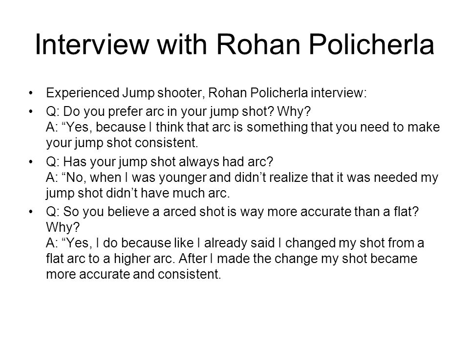 Interview with Rohan Policherla Experienced Jump shooter, Rohan Policherla interview: Q: Do you prefer arc in your jump shot.