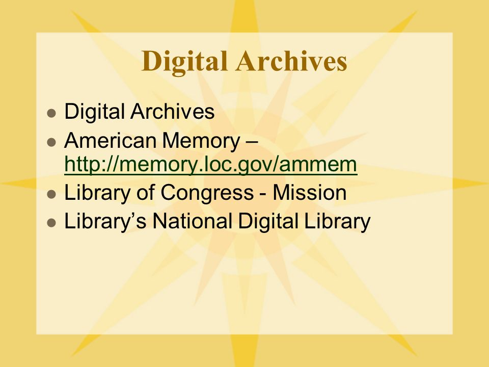 Digital Archives American Memory – http://memory.loc.gov/ammem http://memory.loc.gov/ammem Library of Congress - Mission Librarys National Digital Library
