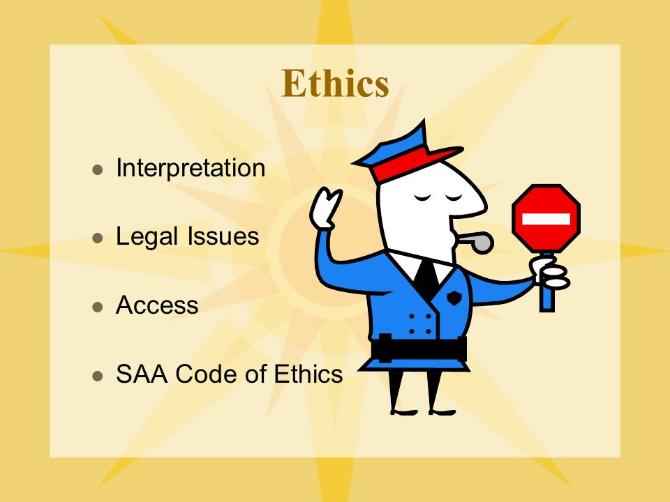 Ethics Interpretation Legal Issues Access SAA Code of Ethics