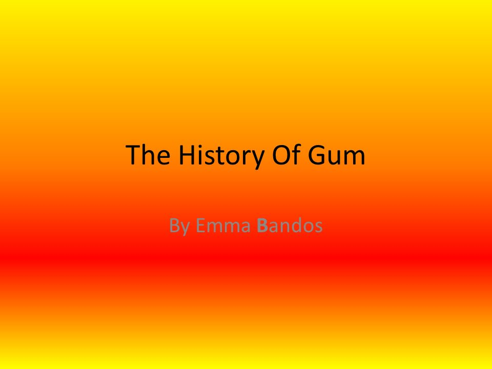 The History Of Gum By Emma Bandos