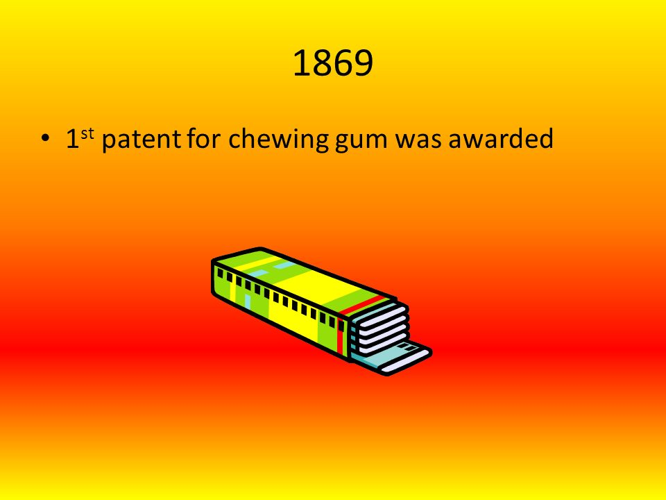 1869 1 st patent for chewing gum was awarded