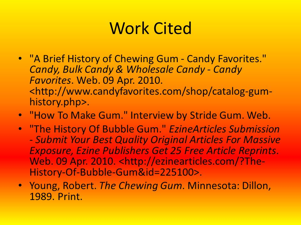 Work Cited A Brief History of Chewing Gum - Candy Favorites. Candy, Bulk Candy & Wholesale Candy - Candy Favorites.