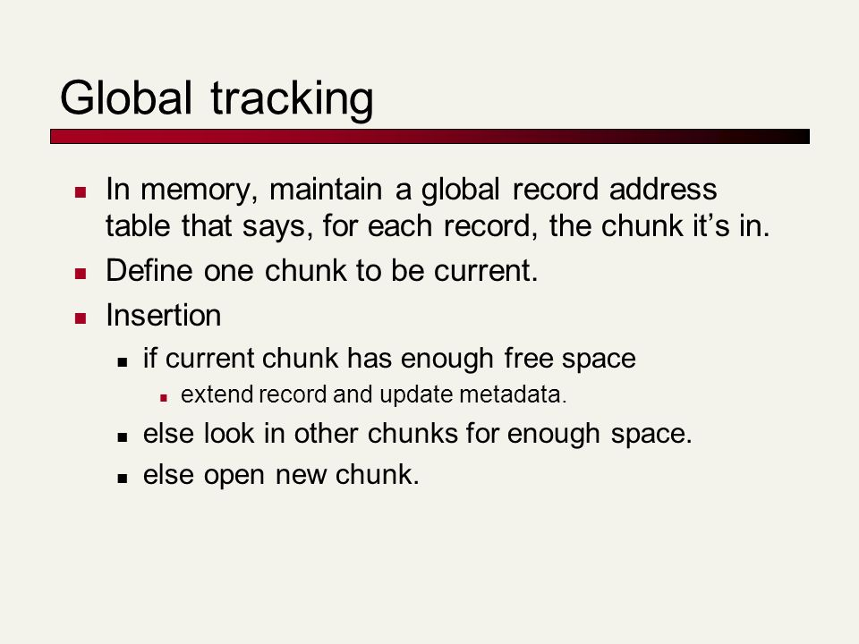 Global tracking In memory, maintain a global record address table that says, for each record, the chunk its in. Define one chunk to be current. Insert