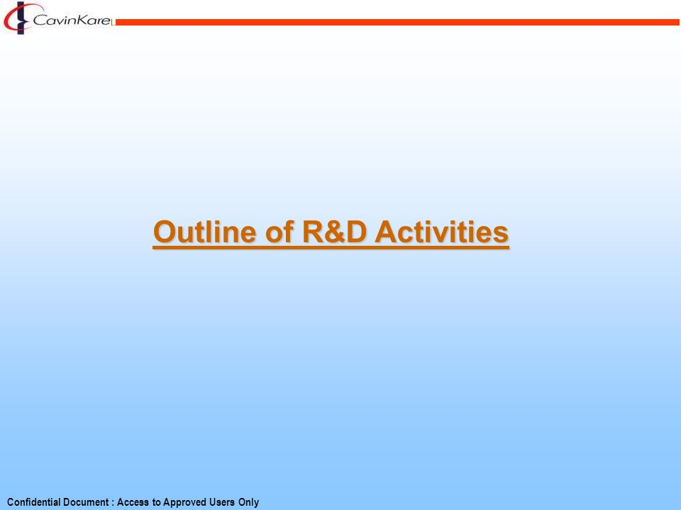 Confidential Document : Access to Approved Users Only Outline of R&D Activities
