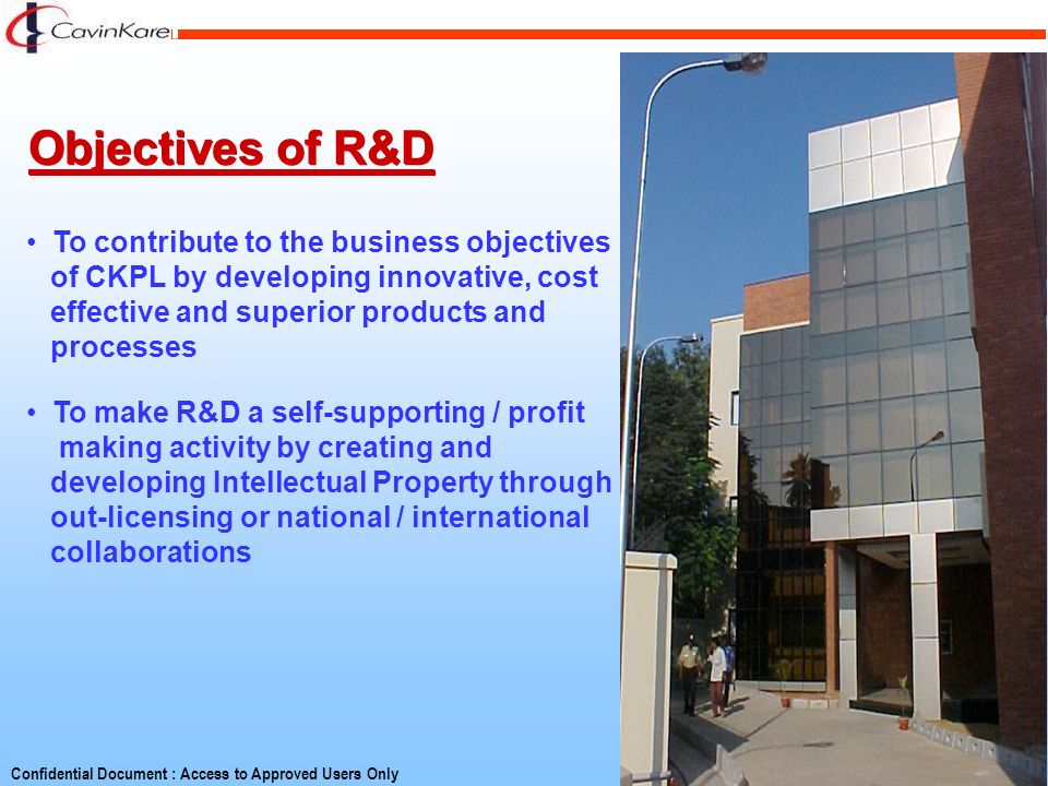 Objectives of R&D To make R&D a self-supporting / profit making activity by creating and developing Intellectual Property through out-licensing or nat