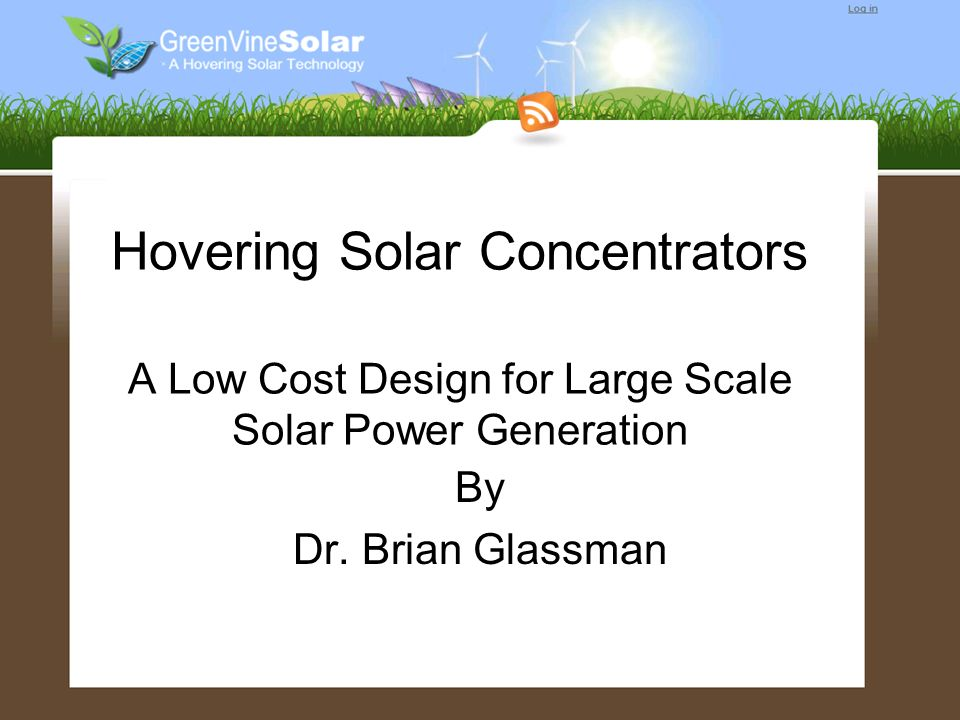 Hovering Solar Concentrators A Low Cost Design for Large Scale Solar Power Generation By Dr. Brian Glassman