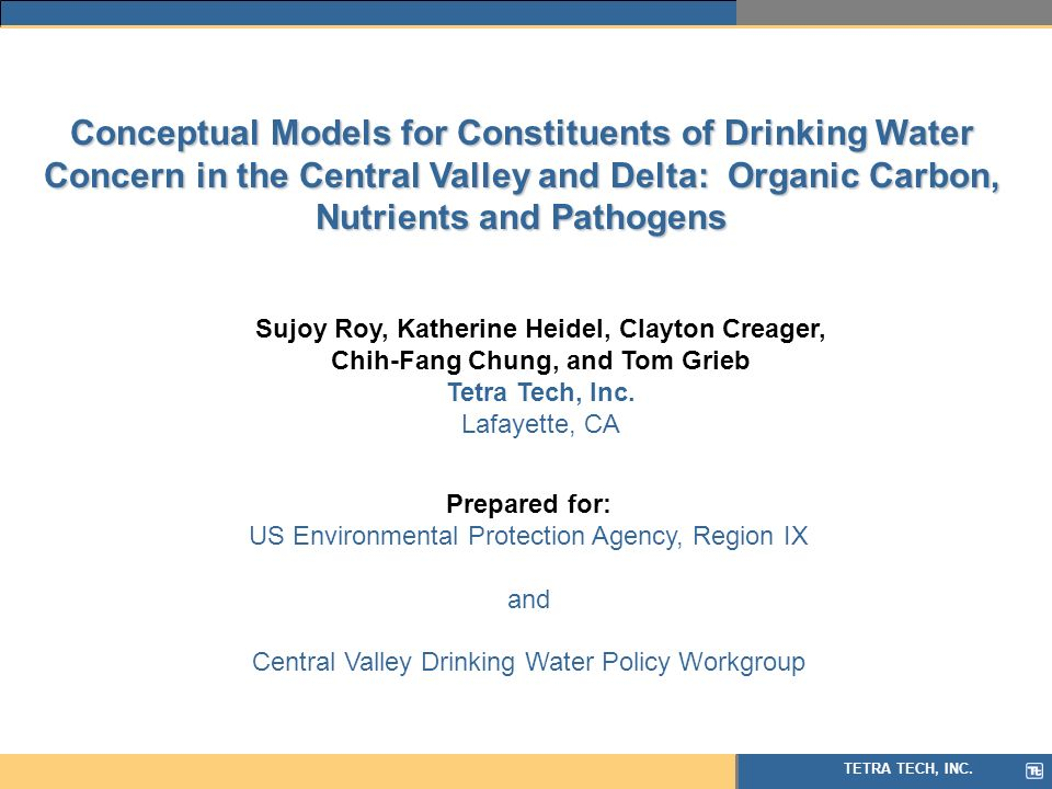 TETRA TECH, INC. Conceptual Models for Constituents of Drinking Water Concern in the Central Valley and Delta: Organic Carbon, Nutrients and Pathogens