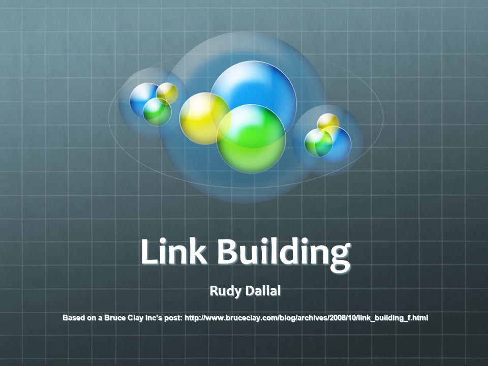 Link Building Rudy Dallal Based on a Bruce Clay Incs post: http://www.bruceclay.com/blog/archives/2008/10/link_building_f.html