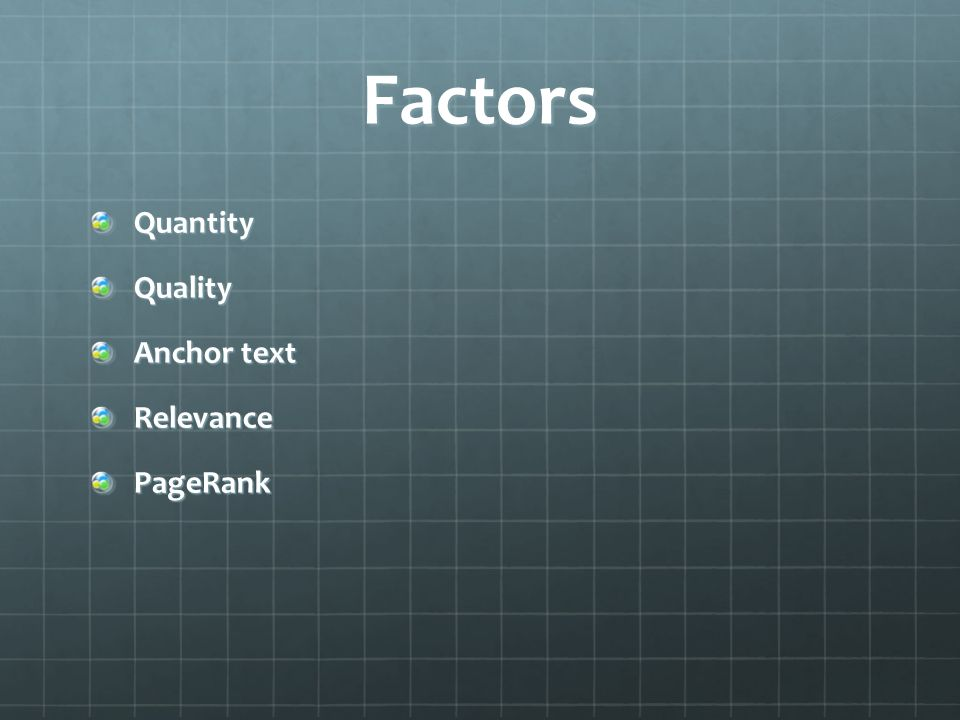 Factors QuantityQuality Anchor text RelevancePageRank